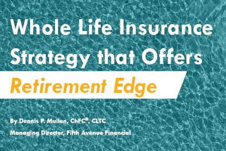 <strong>Whole Life Insurance Strategy that Offers Retirement Edge</strong>