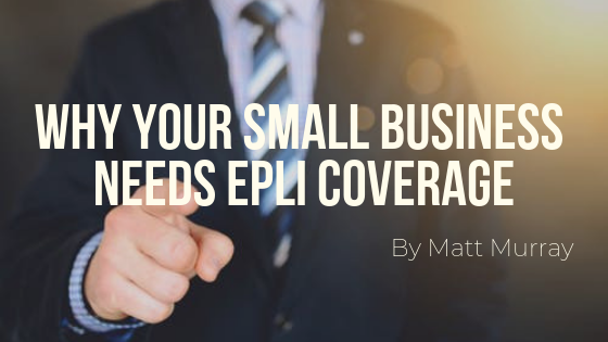 Why Your Small Business Needs EPLI Coverage
