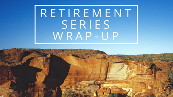 Retirement Series Wrap Up