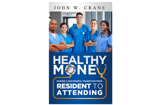 Healthy Money: Making a Successful Transition From Resident to Attending.