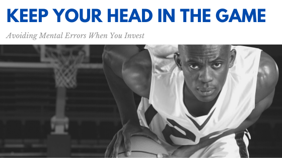 Keep Your Head in the Game: Avoiding Mental Errors When You Invest