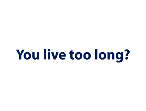 Live too Long?