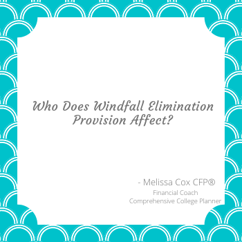Melissa Cox CFP explains who the Windfall Elimination Provision Affects