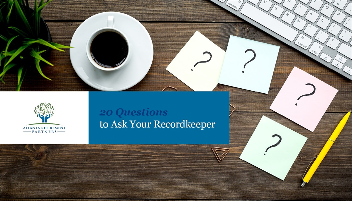 20 Questions to Ask Your Recordkeeper