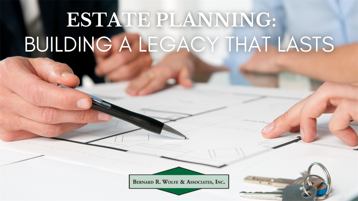 Estate Planning: Building a Legacy that Lasts
