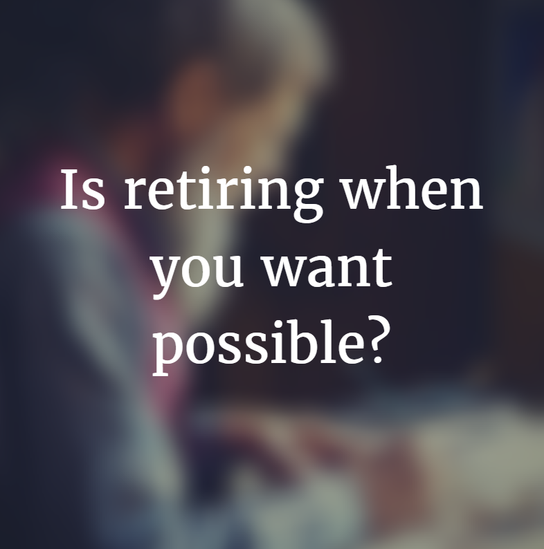 Is retiring when you want possible?