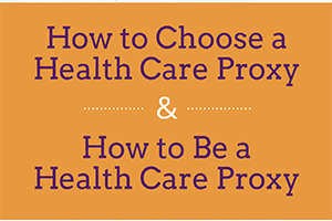 How to Choose a Health Care Proxy & How to Be a Health Care Proxy