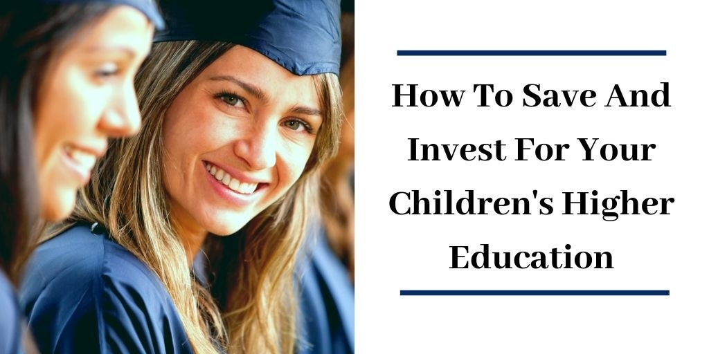 How To Save And Invest For Your Children's Higher Education