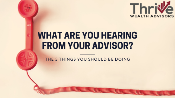 What are you Hearing from Your Advisor? The 5 Things You Should be Doing