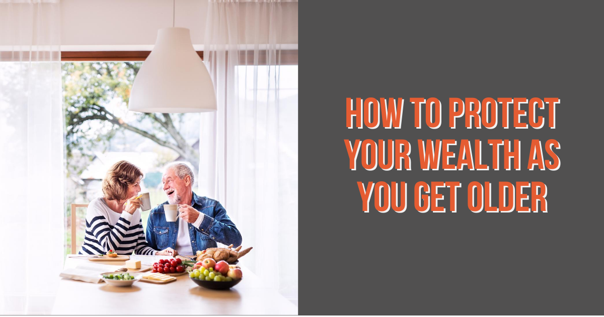 How to Protect Your Wealth as You Get Older