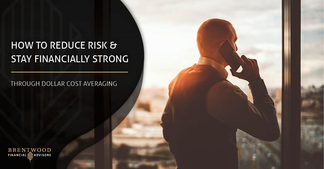 How to Reduce Risk & Stay Financially Strong through Dollar Cost Averaging