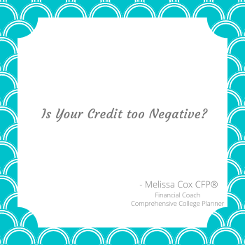 Melissa Cox CFP® talks about what to do if your credit is negative.