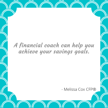 Working with a financial coach like, Melissa Cox CFP, can help you develop healthy financial habits like increasing your savings