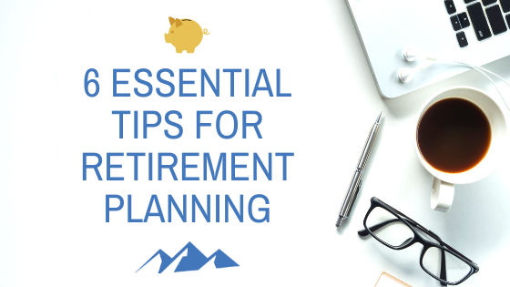 6 Essential Tips for Retirement Planning