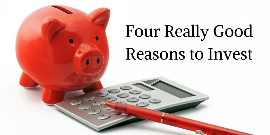 Four Really Good Reasons To Invest