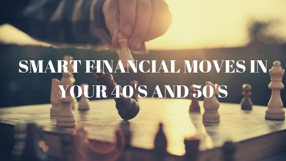 Smart Financial Moves in Your 40's and 50's