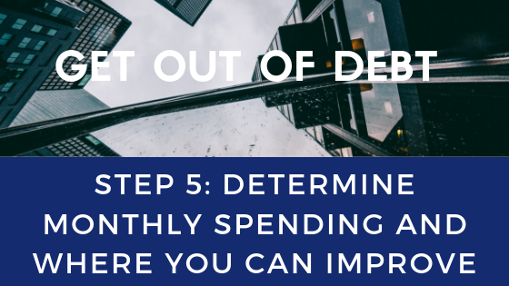 Get Out of Debt Step 5: Determine monthly spending and where you can improve