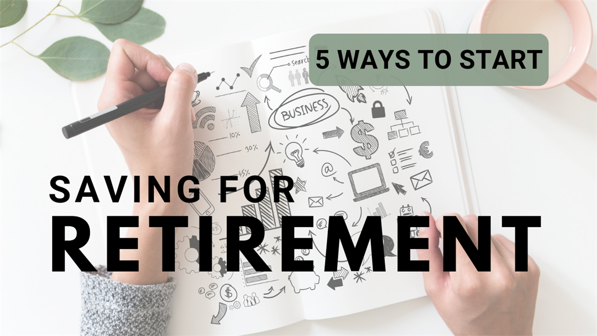 5 Ways to Start Saving for Retirement