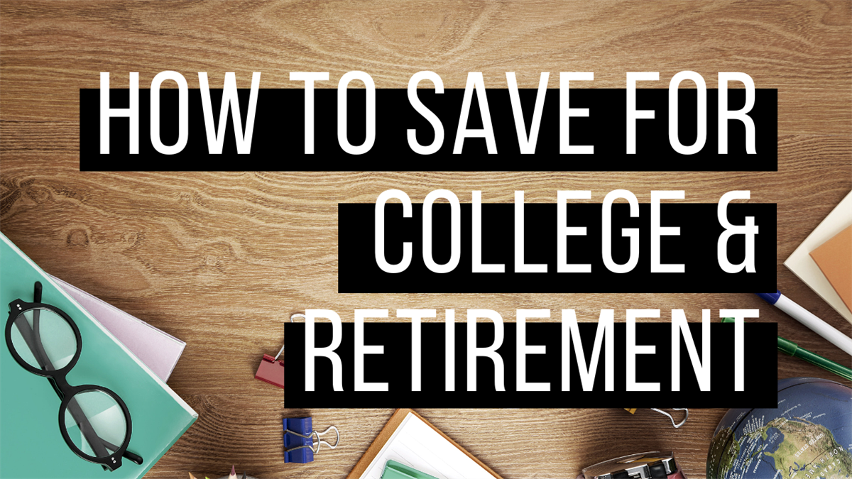 How to Save for College & Retirement at the Same Time