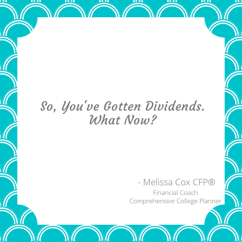 Melissa Cox CERTIFIED FINANCIAL PLANNER™ explains options for dividends.