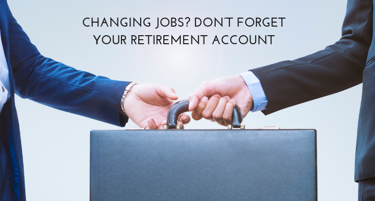 ChaChanging Jobs? Don't Forget Your Retirement Account