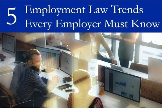 5 Employment Law Trends Business Owners Must Know