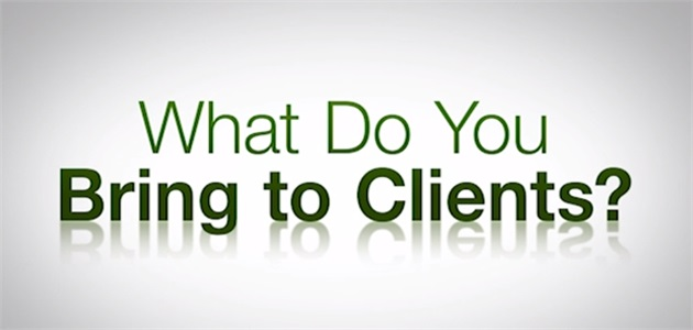 What Do You Bring To Clients?