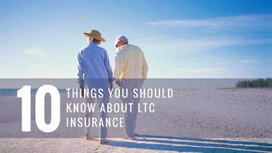 10 THINGS YOU SHOULD KNOW ABOUT LTC INSURANCE