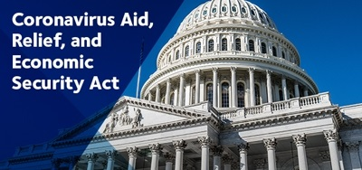 Learn how the Coronavirus Aid, Relief, and Economic Security Act affects you.