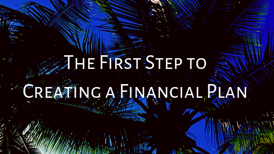 The First Step to Creating a Financial Plan