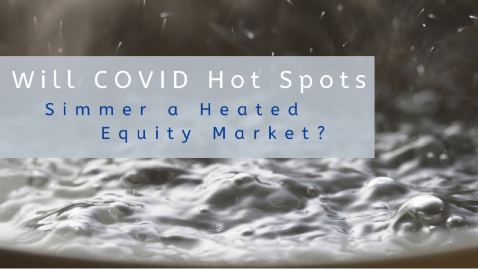 Will COVID Hotspots Simmer a Heated Equity Market
