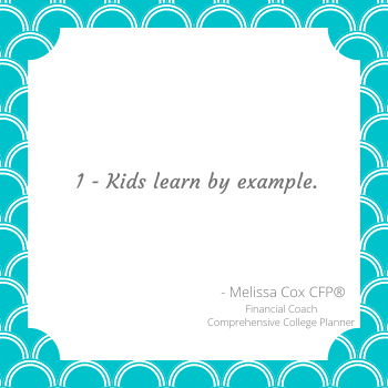 Melissa Cox CFP® reminds you that kids learn by example!