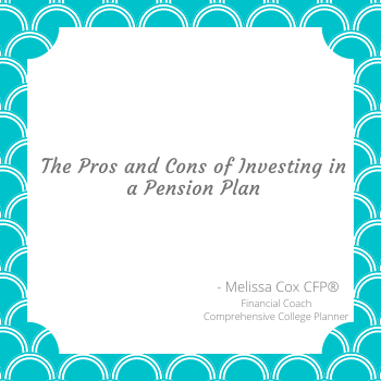 Melissa Cox CERTIFIED FINANCIAL PLANNER™ explains the pros and cons of pension plans
