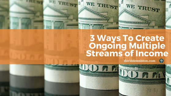 3 Ways To Create Ongoing Multiple Streams of Income