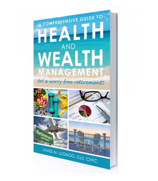 A Comprehensive Guide to Health and Wealth Management for a Worry-Free Retirement                      by: James M. Luongo