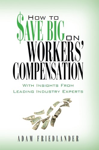 How to Save Big on Workers' Compensation: With Insights From Leading Industry Experts