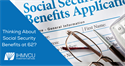 Thinking About Social Security Benefits at 62?