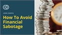 How To Avoid Financial Sabotage