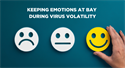 Keeping Emotions at Bay During Virus Volatility