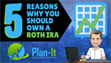5 Reasons Why You Should Own a Roth IRA