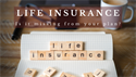 Life Insurance - Is it Missing From Your Plan?