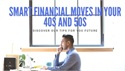Smart Financial Moves in 40s and 50s