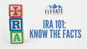 IRA 101: Know the Facts