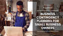 Business Contingency Planning for Small Business Owners
