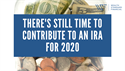 There's Still Time to Contribute to an IRA for 2020
