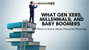 What Gen Xers, Millennials, and Baby Boomers Need to Know About Financial Planning