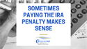 Sometimes Paying the IRA Penalty Makes Sense