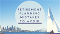 How to Avoid Mistakes With Retirement Planning