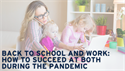 Back to School and Work: How to Succeed at Both During the Pandemic
