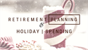 Retirement Planning & Holiday Spending